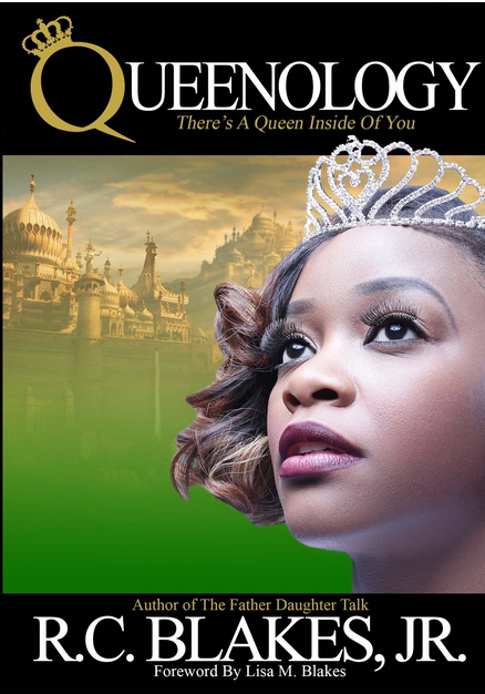 Queenology | R.C. Blakes, Jr | Author of the Father Daughter Talk | Self-Esteem | Low Self-Esteem | How to Heal a Broken Heart